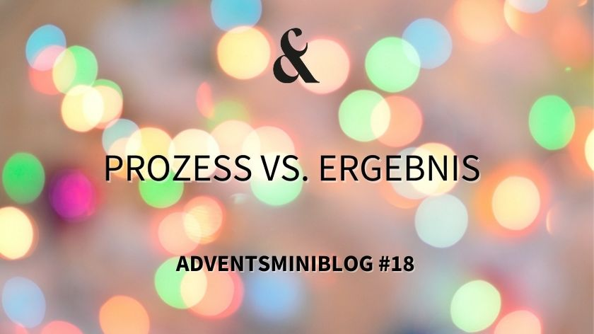 Photo of Prozess vs. Ergebnis